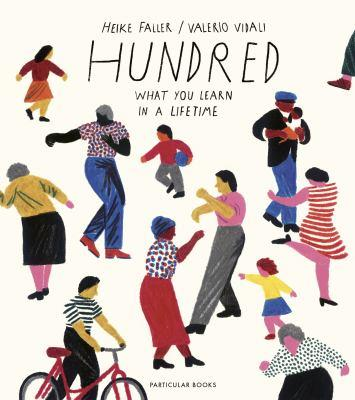 Hundred : what you learn in a lifetime / Heike Faller, Valerio Vidali.