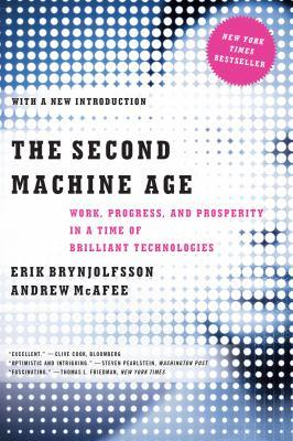 The second machine age [electronic resource] : Work, Progress, and Prosperity in a Time of Brilliant Technologies. Erik Brynjolfsson.