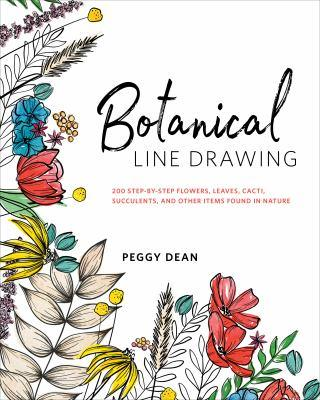 Botanical line drawing : 200 step-by-step flowers, leaves, cacti, succulents, and other items found in nature / Peggy Dean.