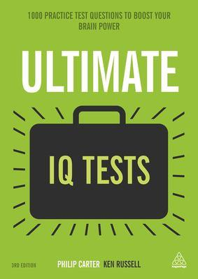 Ultimate IQ tests : 1,000 practice test questions to boost your brainpower / Philip Carter, Ken Russell.