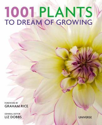 1001 plants to dream of growing / general editor Liz Dobbs ; foreword by Graham Rice.