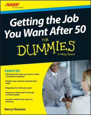 Getting the job you want after 50 for dummies / by Kerry Hannon.