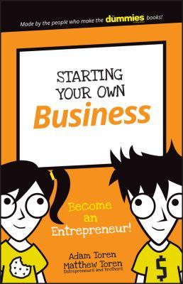 Starting your own business : become an entrepreneur! / by Adam Toren and Matthew Toren, entrepreneurs and brothers.