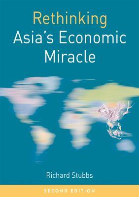 Rethinking asia's economic miracle [electronic resource] : The Political Economy of War, Prosperity and Crisis. Richard Stubbs.