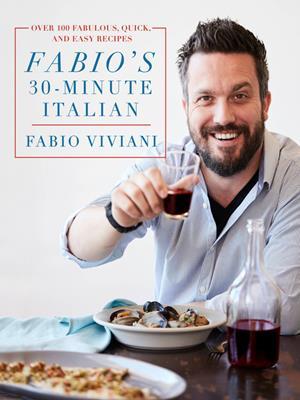 Fabio's 30-minute italian [electronic resource] : Over 100 Fabulous, Quick and Easy Recipes. Fabio Viviani.
