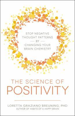 The science of positivity / Loretta Graziano Breuning, PhD.