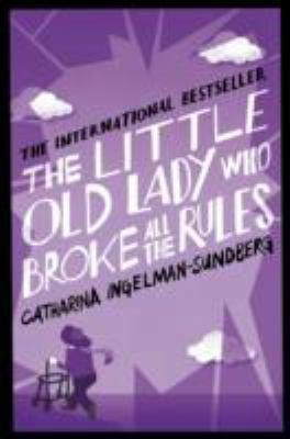 The little old lady who broke all the rules / Catharina Ingelman-Sundberg ; translated from the Swedish by Rod Bradbury.