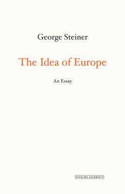 The idea of europe [electronic resource] : An Essay. George Steiner.