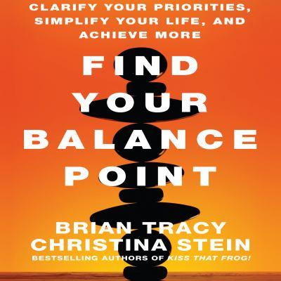 Find your balance point [electronic resource] : Clarify Your Priorities, Simplify Your Life, and Achieve More. Brian Tracy.
