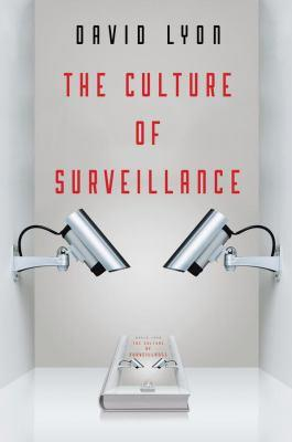 The culture of surveillance [electronic resource] : Watching as a Way of Life. David Lyon.