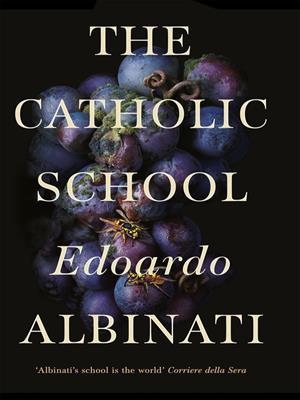 The catholic school [electronic resource]. Edoardo Albinati.