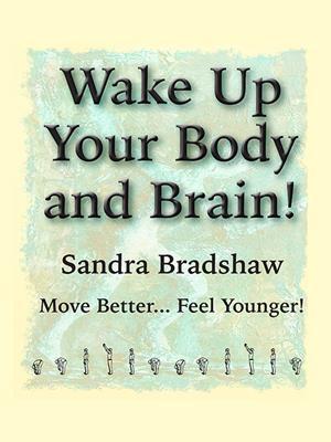 Wake up your body and brain [electronic resource]. Sandra Bradshaw.