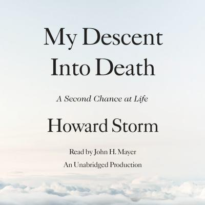 My descent into death [electronic resource] : A Second Chance at Life. Howard Storm.