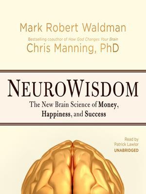 Neurowisdom [electronic resource] : The New Brain Science of Money, Happiness, and Success. Mark Robert Waldman.