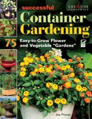 "Successful container gardening : 75 easy-to-grow flower and vegetable ""gardens"" / by Joseph R. Provey."