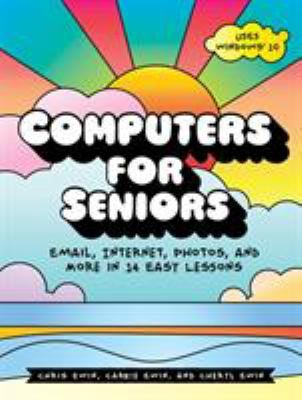 Computers for seniors : email, internet, photos, and more in 14 easy lessons / Chris Ewin, Carrie Ewin and Cheryl Ewin.