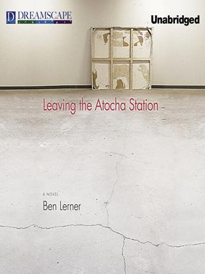 Leaving the atocha station [electronic resource]. Ben Lerner.