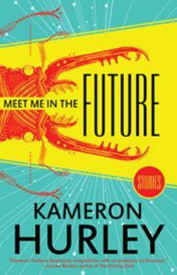 Meet me in the future [electronic resource] : Stories. Kameron Hurley.