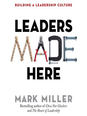 Leaders made here [electronic resource] : Building a Leadership Culture. Mark Miller.
