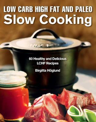 Low carb high fat and paleo slow cooking : 60 healthy and delicious LCHF recipes / Birgitta H.¡ʻ??oglund.