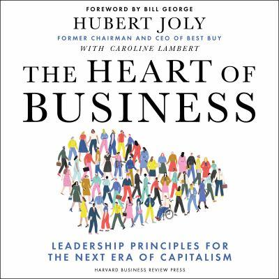 The heart of business [electronic resource] : Leadership principles for the next era of capitalism. Hubert Joly.
