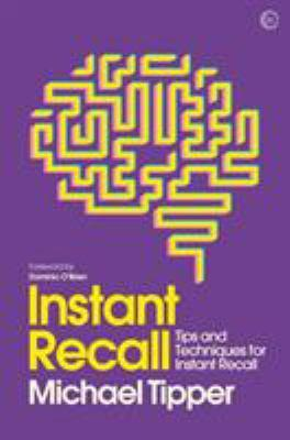 Instant recall : tips and techniques to master your memory / Michael Tipper.