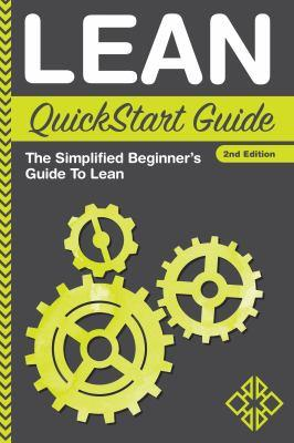 Lean quickstart guide [electronic resource] : The Simplified Beginner's Guide to Lean. Benjamin Sweeney.