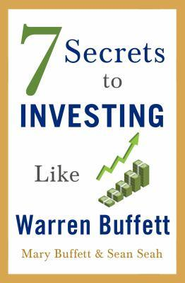 7 secrets to investing like Warren Buffett : a simple guide for beginners / Mary Buffett & Sean Seah.