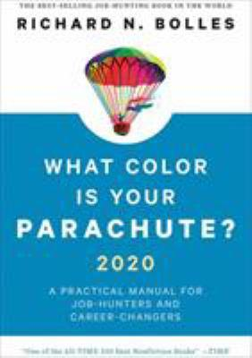What color is your parachute? 2020 : a practical manual for job-hunters and career-changers / Richard N. Bolles.