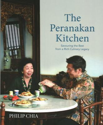 The Peranakan kitchen : savouring the best from a rich culinary legacy / Philip Chia.