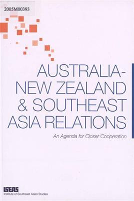 Australia-new zealand & southeast asia relations [electronic resource] : an agenda for closer cooperation.. Kin Wah Chin.