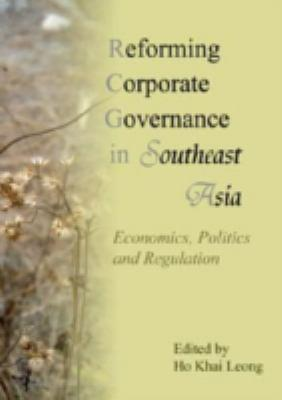 Reforming corporate governance in southeast asia [electronic resource] : economics, politics and regulations. 1954– Ho, Khai Leong.