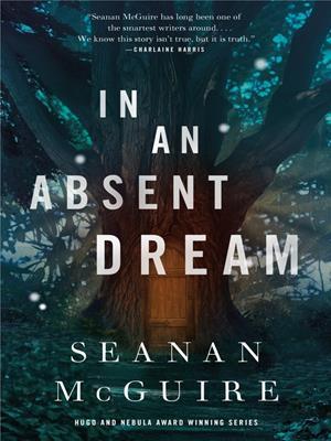 In an absent dream  : Wayward Children Series, Book 4. Seanan McGuire.