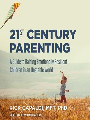21st century parenting  : A Guide to Raising Emotionally Resilient Children in an Unstable World. Rick Capaldi, MFT, PhD.
