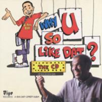 Why u so like dat? : the CD, with seven new bonus tracks