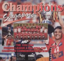Champions Singapore : the 1994 FAM Premier League & Malaysia Cup Champions Commemorative Album