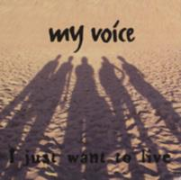 My voice : I just want to live