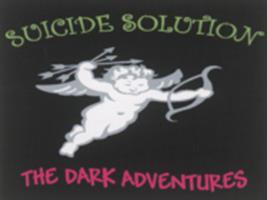 Suicide Solution : the dark adventures