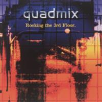 Quadmix : rocking the 3rd floor
