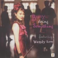 Busy doing something : featuring Wendy Low