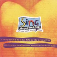 Sing Singapore 2002 : lift your voices, lift your hearts