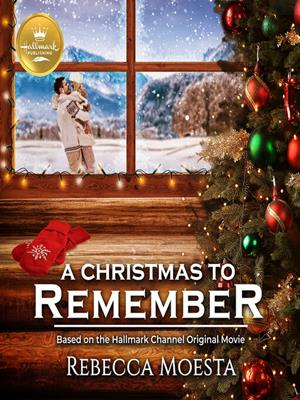 A christmas to remember  : Based on the Hallmark Channel Original Movie. Rebecca Moesta.