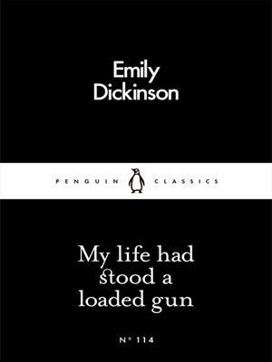 My life had stood a loaded gun . Emily Dickinson.