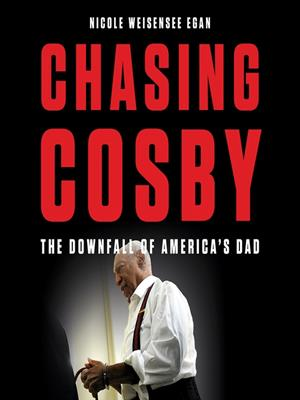 Chasing cosby  : The Downfall of America's Dad. Nicole Weisensee Egan.