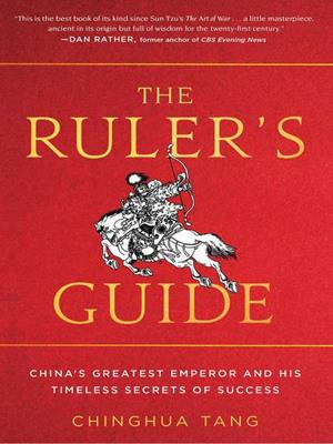 The ruler's guide  : China's Greatest Emperor and His Timeless Secrets of Success. Chinghua Tang.