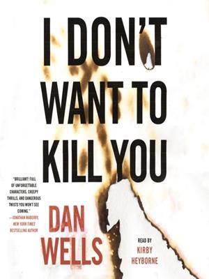 I don't want to kill you  : John Cleaver Series, Book 3. Dan Wells.