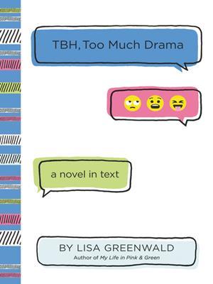 Tbh #3  : TBH, Too Much Drama. Lisa Greenwald.