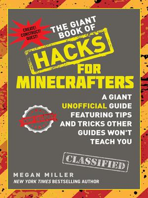 The giant book of hacks for minecrafters  : A Giant Unofficial Guide Featuring Tips and Tricks Other Guides Won't Teach You. Miller Megan.