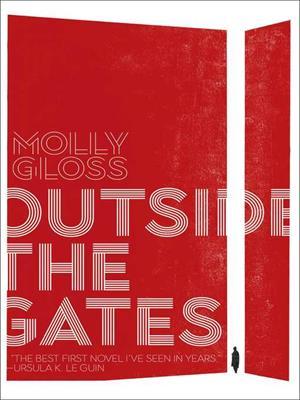 Outside the gates . Molly Gloss.