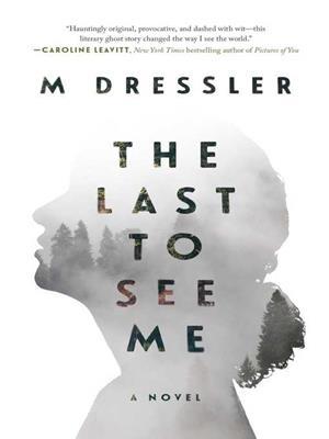 The last to see me  : A Novel. M Dressler.